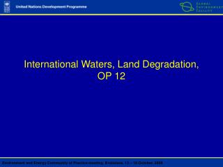 International Waters, Land Degradation, OP 12