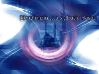 Efendimizin  ( s.a.s .)  Kutlu H ayat ı