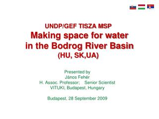 UNDP/GEF TISZA MSP Making space for water  in the Bodrog River Basin  (HU, SK,UA)