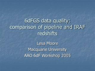 6dFGS data quality: comparison of pipeline and IRAF redshifts