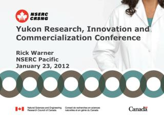 Yukon Research, Innovation and  Commercialization Conference  Rick Warner NSERC Pacific