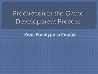 Production in the Game Development Process