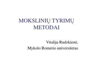 MOKSLINI Ų  TYRIM Ų  METODAI
