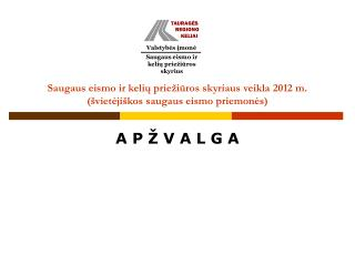 Saugaus eismo ir kelių priežiūros skyriaus veikla 2012 m. (švietėjiškos saugaus eismo priemonės)