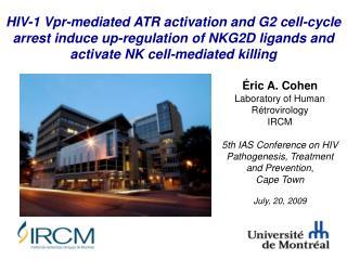 Éric A. Cohen Laboratory of Human Rétrovirology IRCM