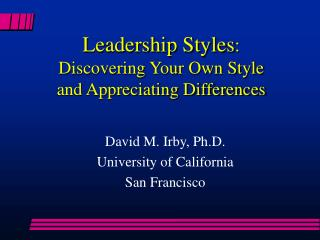 Leadership Styles : Discovering Your Own Style and Appreciating Differences