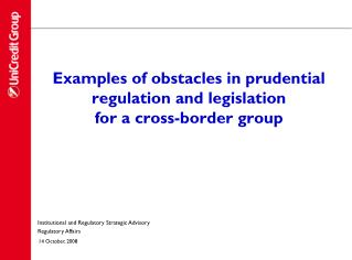 Examples of obstacles in prudential regulation and legislation for a cross-border group