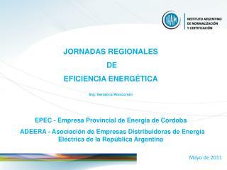 JORNADAS REGIONALES  DE  EFICIENCIA ENERGÉTICA Ing. Verónica Roncoroni