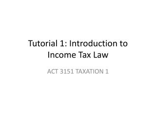 Tutorial 1: Introduction to Income Tax Law