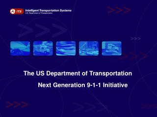 The US Department of Transportation         Next Generation 9-1-1 Initiative