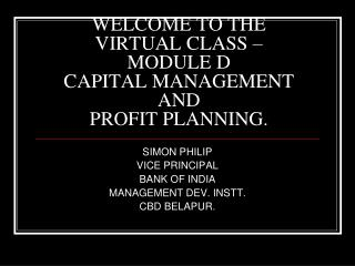 WELCOME TO THE  VIRTUAL CLASS � MODULE D  CAPITAL MANAGEMENT AND  PROFIT PLANNING.