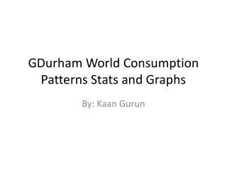 GDurham World Consumption Patterns Stats and Graphs