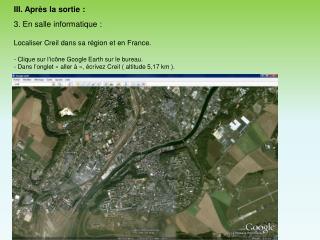 III. Après la sortie: 3. En salle informatique: Localiser Creil dans sa région et en France.
