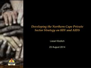 Developing the Northern Cape Private Sector Strategy on HIV and AIDS