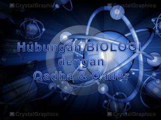 Hubungan  BIOLOGI  dengan Qadha  &  Qadar