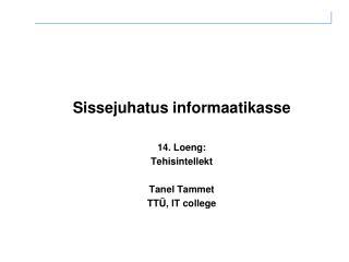 Sissejuhatus informaatikasse 14. Loeng: Tehisintellekt Tanel Tammet TTÜ, IT college