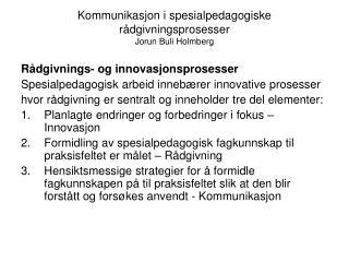 Kommunikasjon i spesialpedagogiske r dgivningsprosesser Jorun Buli Holmberg