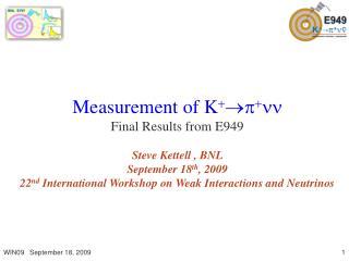 Measurement of K     Final Results from E949 Steve Kettell , BNL     September 18 th , 2009