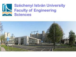 Sz�chenyi Istv�n  University Faculty of Engineering Sciences
