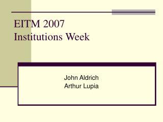 EITM 2007 Institutions Week