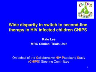 Wide disparity in switch to second-line therapy in HIV infected children CHIPS