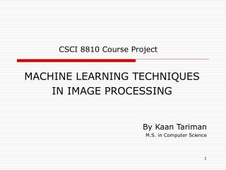 MACHINE LEARNING TECHNIQUES  IN IMAGE PROCESSING