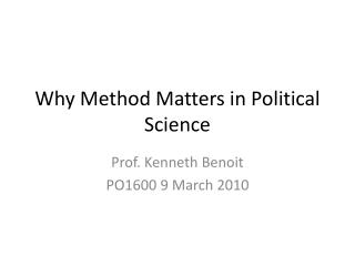 Why Method Matters in Political Science