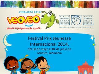 Festival  Prix Jeunesse  Internacional 2014,  del 30 de mayo al 04 de junio en Múnich, Alemania