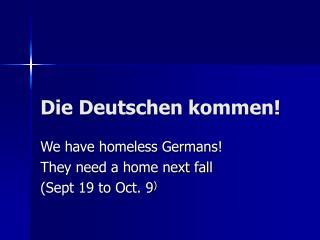 Die Deutschen kommen!