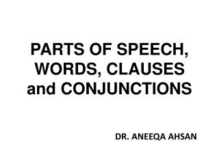 PARTS OF SPEECH, WORDS, CLAUSES and CONJUNCTIONS
