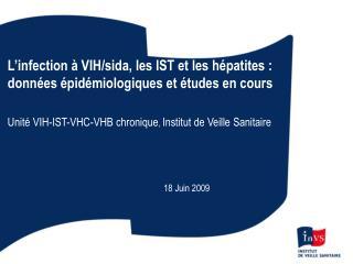 L'infection à VIH/sida, les IST et les hépatites : données épidémiologiques et études en cours