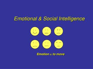 Emotional & Social Intelligence Emotion = to move