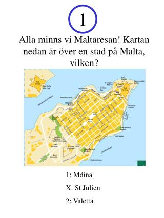 Alla minns vi Maltaresan! Kartan nedan är över en stad på Malta, vilken?