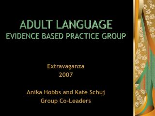 ADULT LANGUAGE  EVIDENCE BASED PRACTICE GROUP