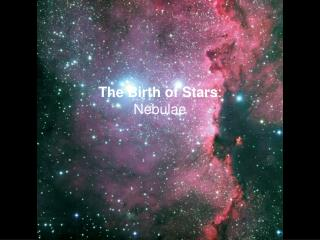 The Birth of Stars : Nebulae