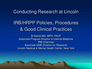 Conducting Research at Lincoln IRB/HRPP Policies, Procedures & Good Clinical Practices