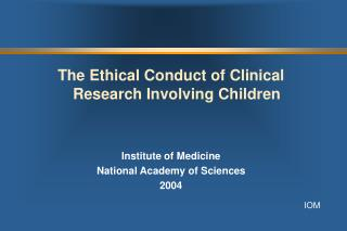 The Ethical Conduct of Clinical Research Involving Children Institute of Medicine