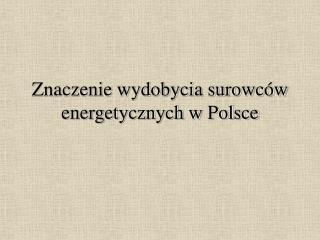 Znaczenie wydobycia surowców energetycznych w Polsce