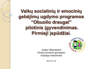 Jurgita  Vitkauskienė Vilniaus privačios gimnazijos  mokytoja metodininkė 2012-12-10