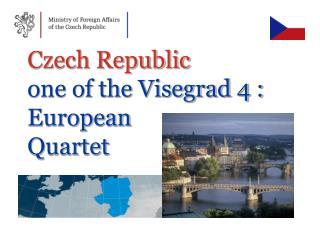 Czech Republic one of the Visegrad 4 : European  Quartet