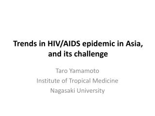 Trends in HIV/AIDS epidemic in Asia,  and its challenge