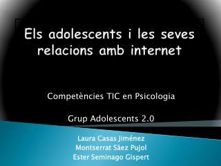 Els adolescents  i les  seves relacions amb  internet