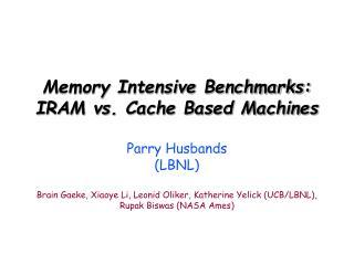 Memory Intensive Benchmarks: IRAM vs. Cache Based Machines