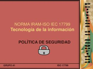 NORMA IRAM- ISOIEC17799 Tecnología de la información