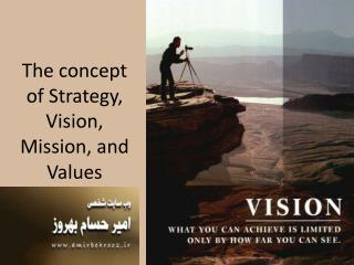 The concept of Strategy,  Vision, Mission, and Values