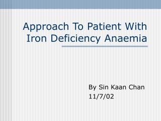 Approach To Patient With Iron Deficiency Anaemia