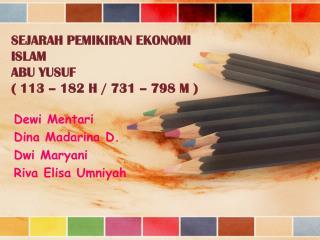 SEJARAH PEMIKIRAN EKONOMI ISLAM  ABU YUSUF  ( 113 – 182 H / 731 – 798 M )