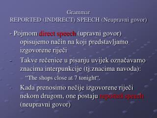 Grammar  REPORTED (INDIRECT) SPEECH (Neupravni govor)