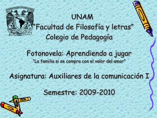 """UNAM     """"Facultad de Filosofía y letras"""" Colegio de Pedagogía Fotonovela: Aprendiendo a jugar"""