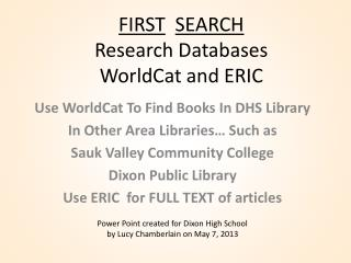 FIRST SEARCH Research Databases WorldCat  and ERIC